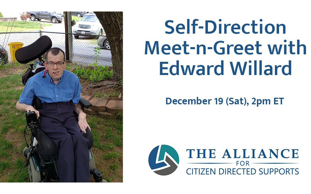 Text: Self-Direction Meet-n-Greet with Edward Willard, 2pm ET Nov 19, with Alliance logo. Photo of Edward Willard, white man in blue dress shirt, black slacks, glasses, in a powered wheelchair in the grass outside.